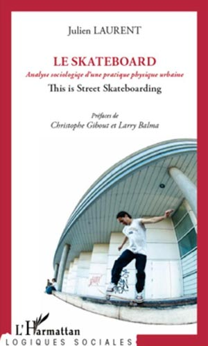 Le-skateboard-analyse-sociologique-d-une-pratique-physique-urbaine-This-is-street-skateboarding-julien-laurant-abcskate